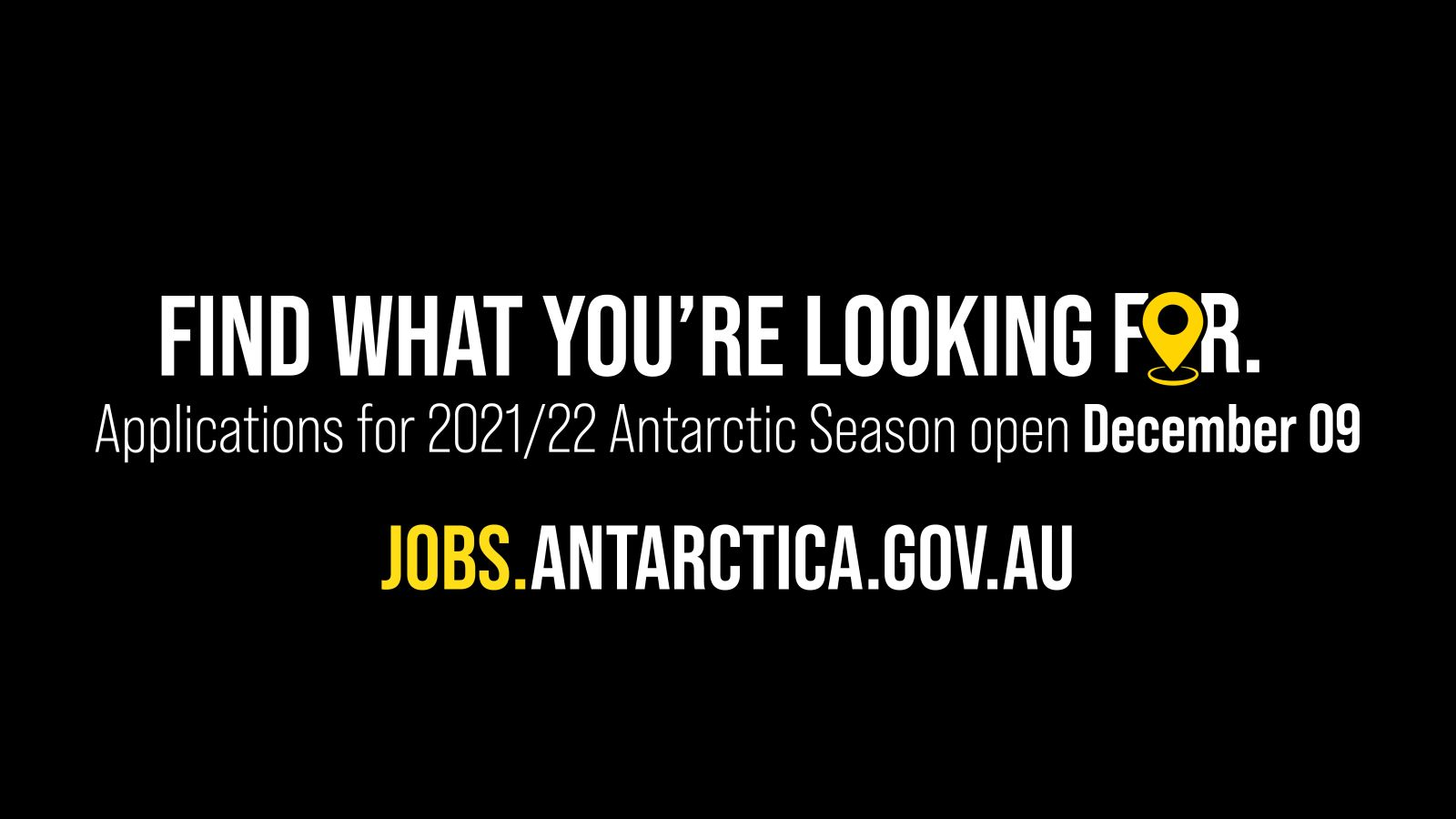 Find what you're looking for. Applications for 2021/22 Antarctic Season open December 9.